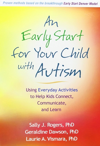 An Early Start for Your Child with Autism Using Everyday Activities to Help Kids Connect, Communicate, and Learn